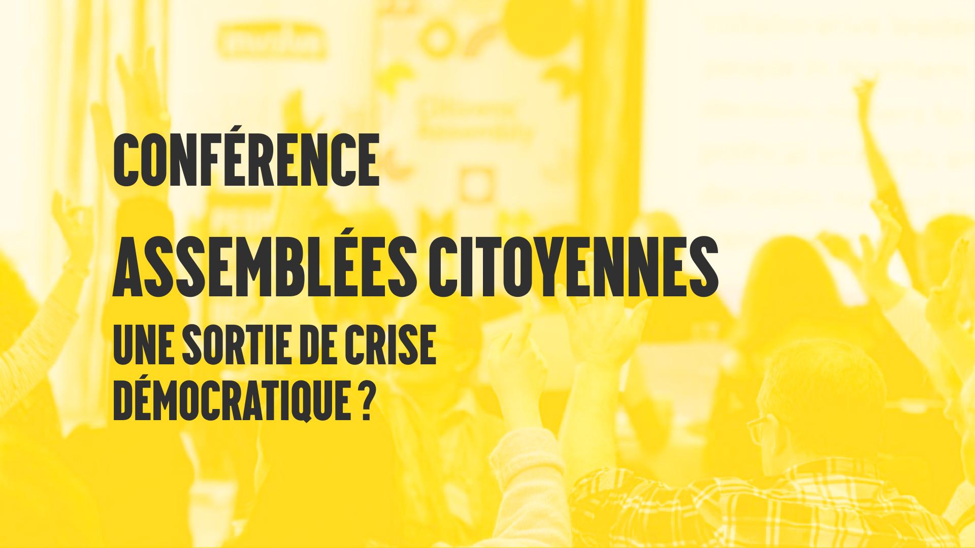 Conférence sur les Assemblées Citoyennes – une sortie de crise démocratique?